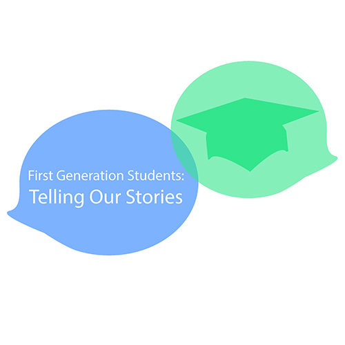 First Generation Students: Telling Our Stories