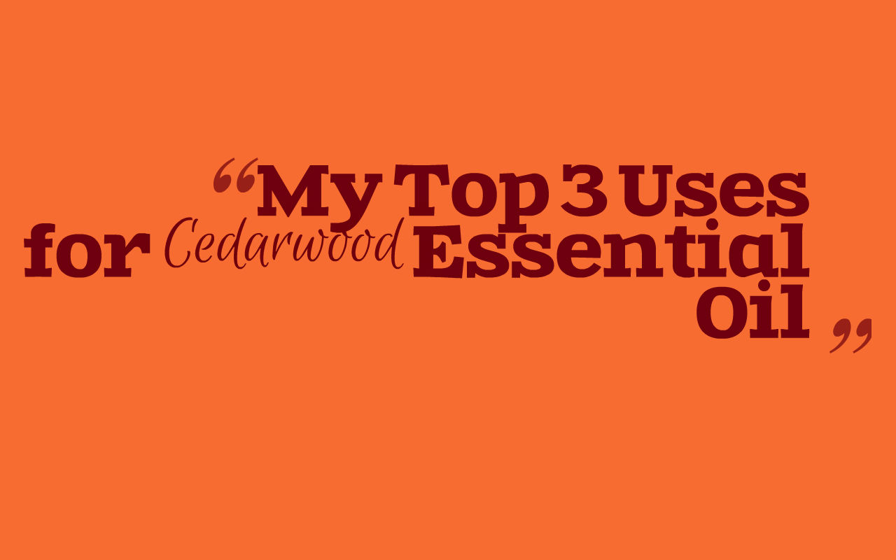 Top 3 Uses for Cedarwood
