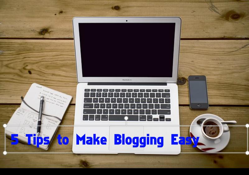 5 tips Make Blogging Easy