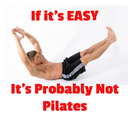 If it's easy it's probably not Pilates