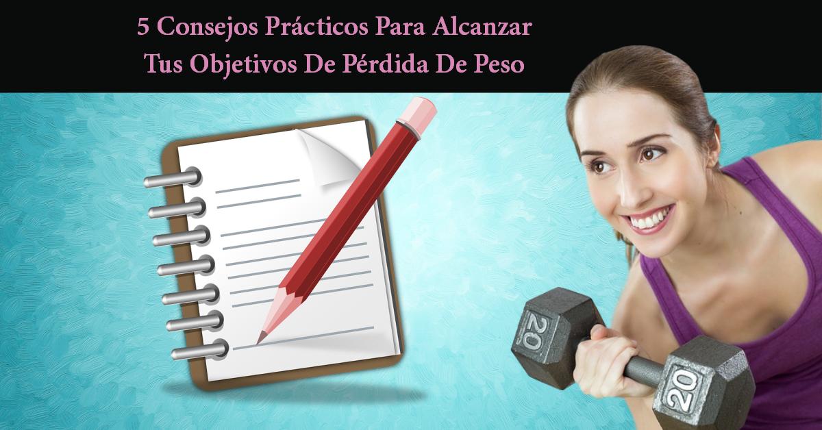 5 Consejos Practicos Para Alcanzar Tus objetivos De Prdida De Peso