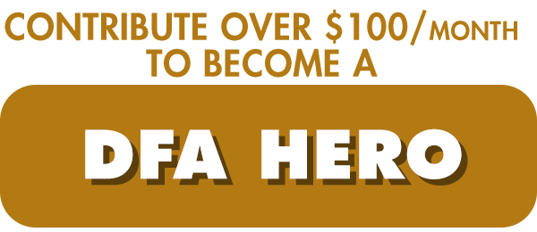 Contribute over $100 to become a DFA Hero