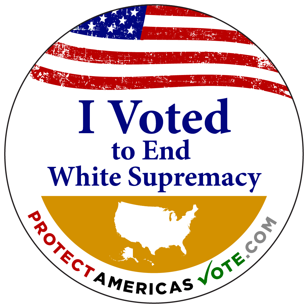 I Voted to End White Supremacy