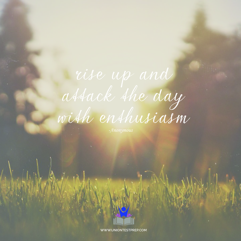 Rise up and attack the day with enthusiasm quote