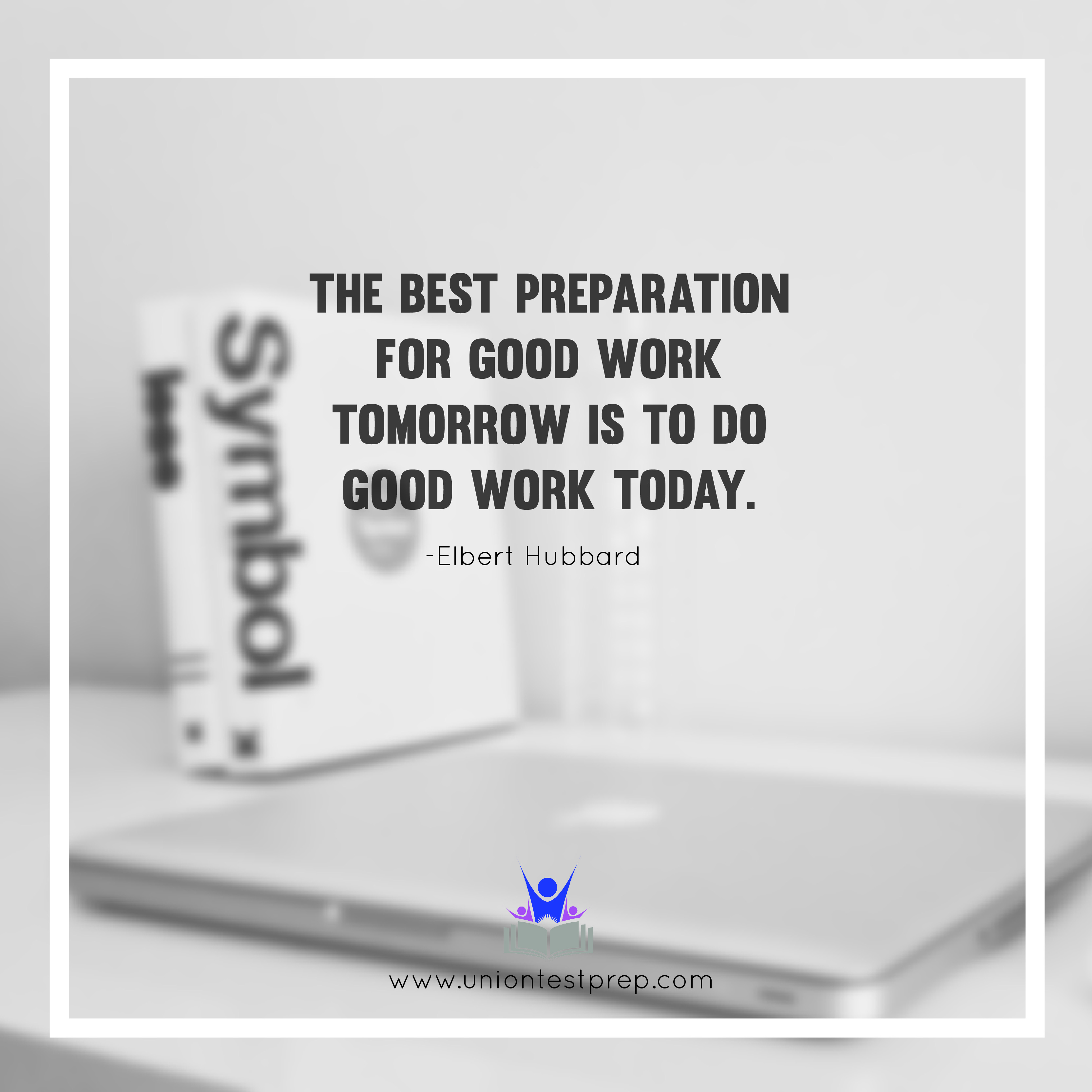 The best preparation for good work tomorrow is good work today quote