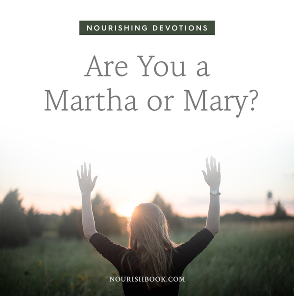 Nourishing Devotions Are You A Martha Or Mary Blog