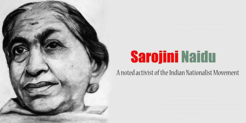 sarojini naidu essay Sarojini naidu (née chattopadhyaya 13 february 1879 - 2 march 1949), also known by the sobriquet the nightingale of india (bharatiya kokila), was a child prodigy, indian independence activist and poet naidu was the second indian woman to become the president of the indian national congress and the first woman to become the governor of.