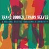 Trans Bodies Trans Selves