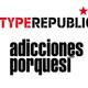 Adicciones porquesí + Typerepublic