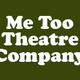 Me Too Theatre Company
