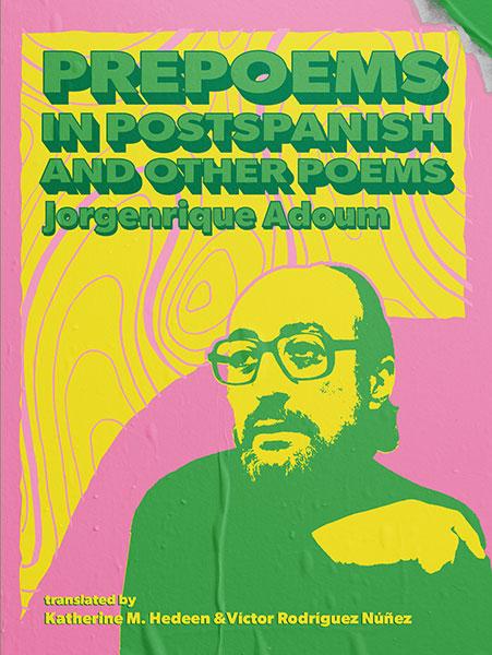Prepoemas en postespañol y otros poemas // prepoems in postspanish and other poems