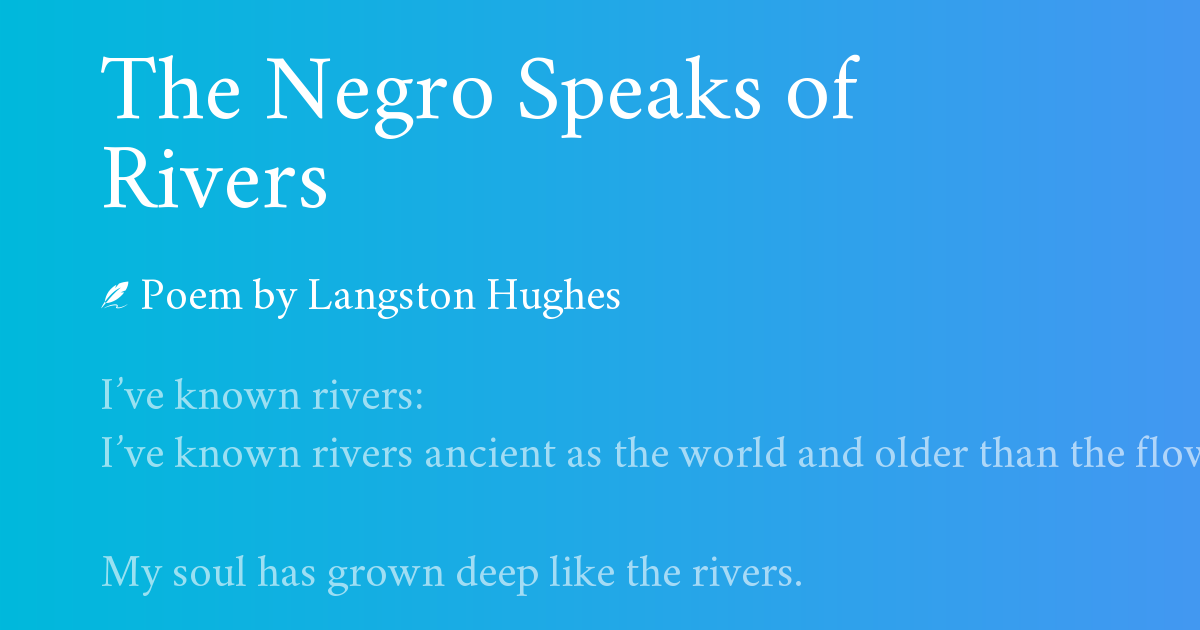 """an analysis of black people creativity in the negro speaks of rivers by langston hughes """"the negro speaks of rivers"""" was published the year after hughes wrote it, in the june 1921 issue of w e b dubois's journal, the crisis because the crisis was the magazine of the national association for the advancement of colored people, it makes sense that the images of african americans the world over, united by industry, triumph, and tragedy, would greatly appeal to its readership."""