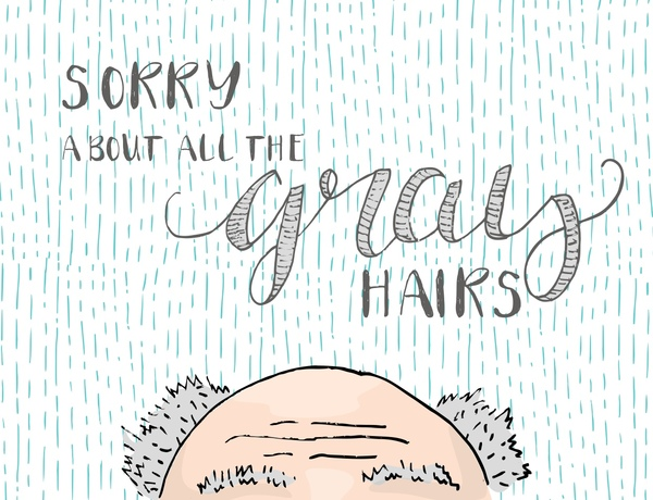 Sorry for Your Gray Hair!