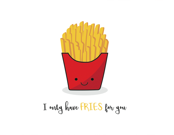 Only have FRIES for you