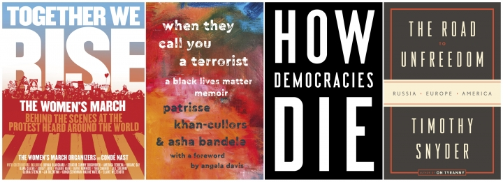 """This combination photo shows book cover images for, from left, """"Together We Rise: Behind the Scenes at the Protest Heard Around the World,"""" by Women's March Organizers and Conde Nast, """"When They Call You a Terrorist: A Black Lives Matter Memoir"""" by Patrisse Khan-Cullors and asha bandele, """"How Democracies Die,"""" written by Steven Levitsky and Daniel Ziblatt and """"The Road to Unfreedom: Russia, Europe, America,"""" written by Timothy Snyder. (Dey Street/St. Martin's Press/Crown/Tim Duggan Books via AP)"""