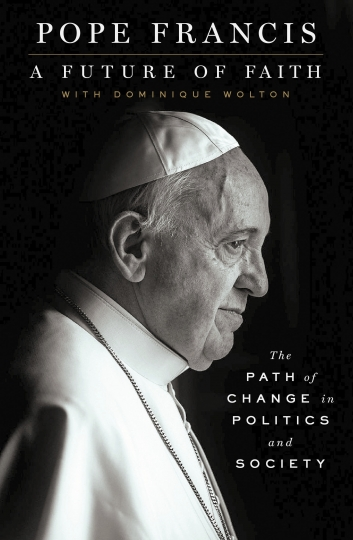 "This cover image released by St. Martin's Press shows ""A Future of Faith: The Path of Change in Politics and Society,"" by Pope Frances with Dominique Wolton which will be published Aug. 7 in the U.S. and the U.K..(St. Martin's Press via AP)"