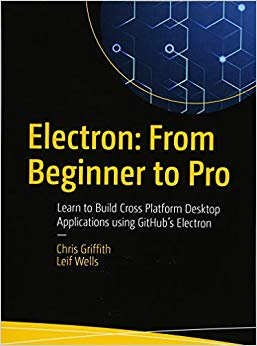 Electron: From Beginner to Pro: Learn to Build Cross Platform Desktop  Applications using Github's Electron (PDF Download)