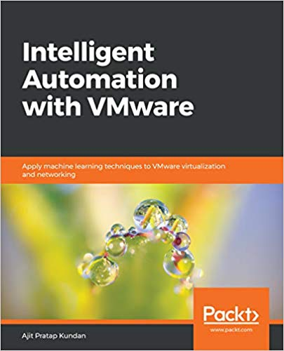 Intelligent Automation with VMware: Apply machine learning techniques to  VMware virtualization and networking 1st Edition (PDF Download)