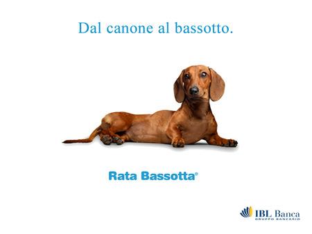 DAL CANONE ALLA RATA BASSOTTA