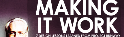 Making It Work : 7 Design Lessons Learned From Project Runway