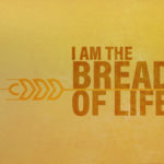 I Am The Bread Of Life | Message Slides
