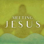 Meeting Jesus | Message Slides