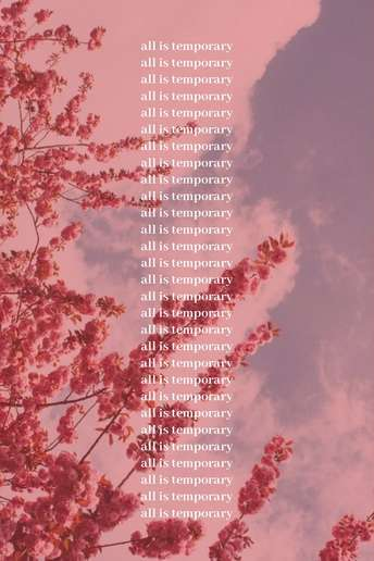 All is temporary