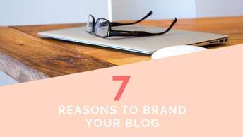 7 Reasons to Brand Your Blog