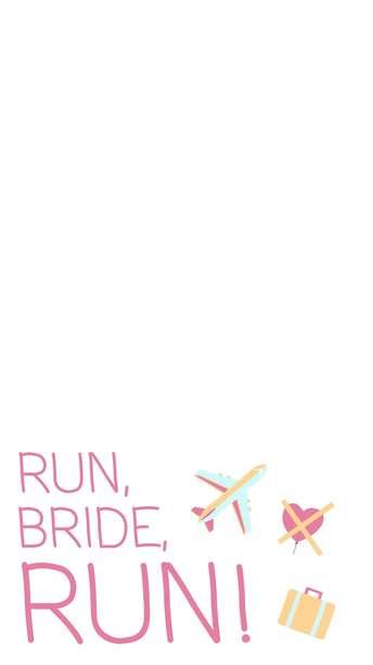 Run, Bride, Run!