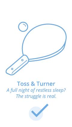 Toss & turner