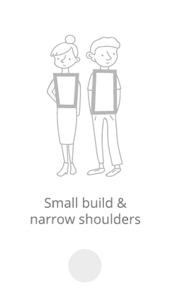 Small build and narrow shoulders