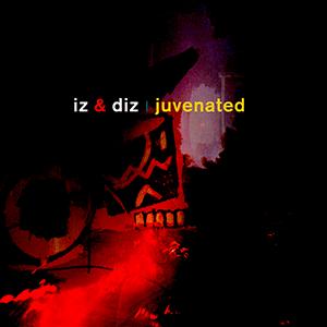 Iz & Diz - Juvenated