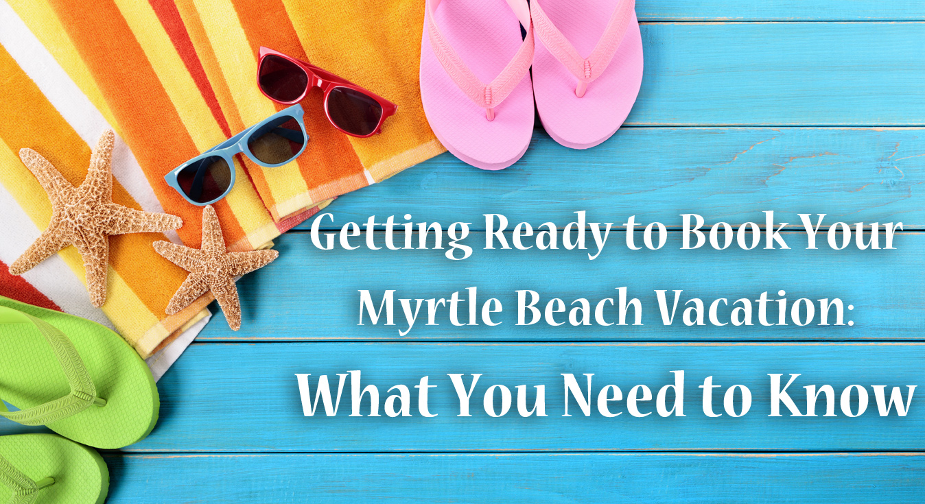 Getting Ready to Book Your Myrtle Beach Vacation at Landmark Resort