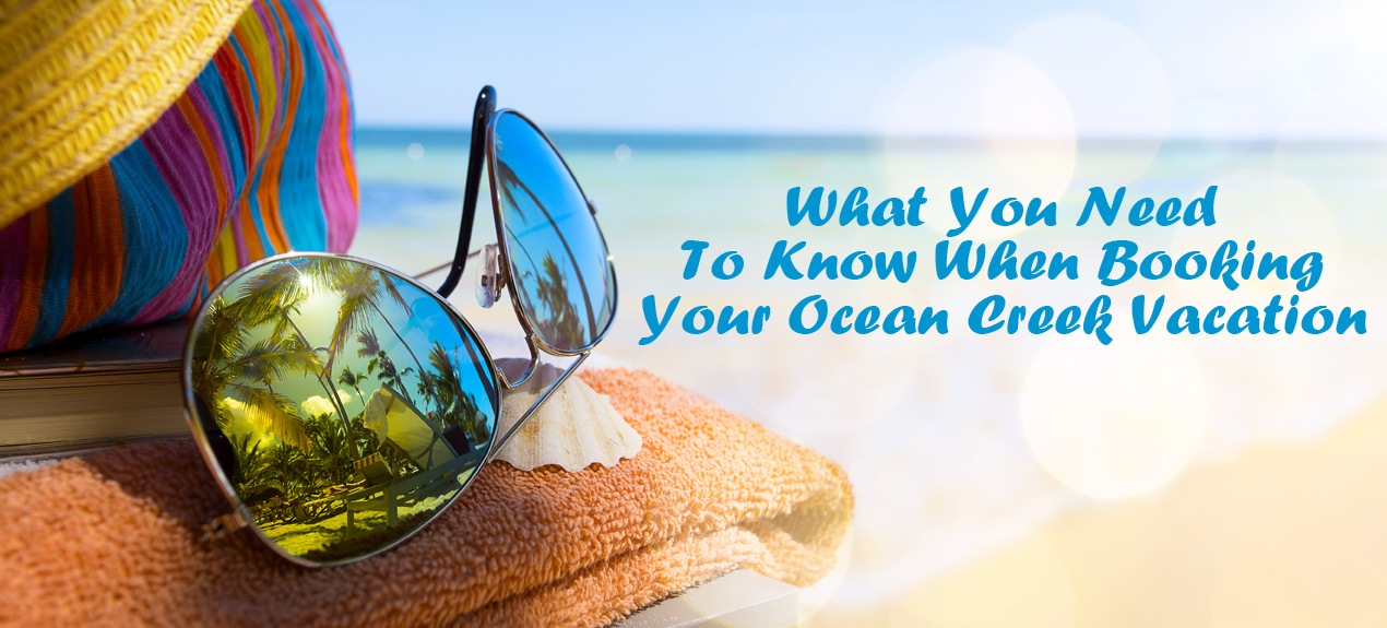 What you need to know when booking your Ocean Creek vacation in Myrtle Beach, SC.