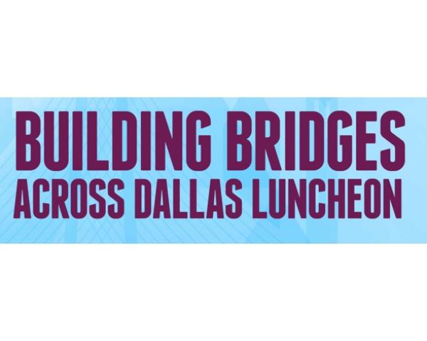 Annual Building Bridges Across Dallas Luncheon