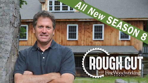 The New Rough Cut With Fine Woodworking Tv Series Is Online