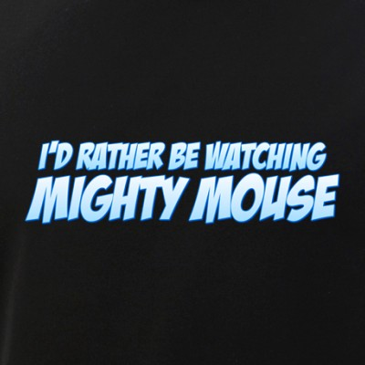 I'd Rather Be Watching Mighty Mouse