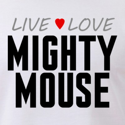 Live Love Mighty Mouse