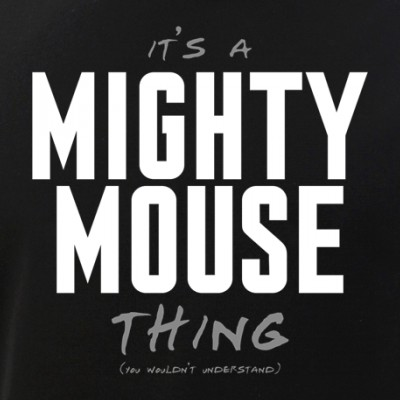 It's a Mighty Mouse Thing