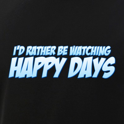 I'd Rather Be Watching Happy Days