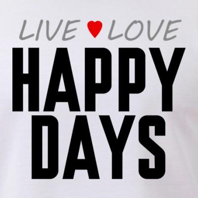 Live Love Happy Days