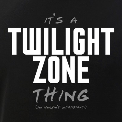 It's a Twilight Zone Thing