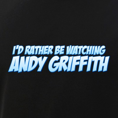 I'd Rather Be Watching Andy Griffith