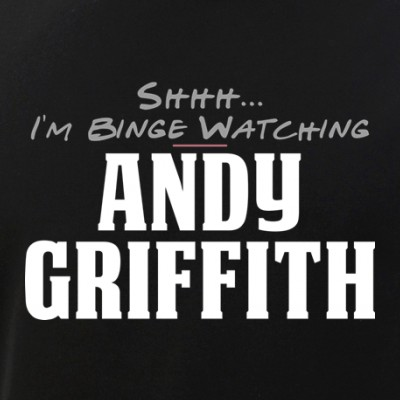 Shhh... I'm Binge Watching Andy Griffith