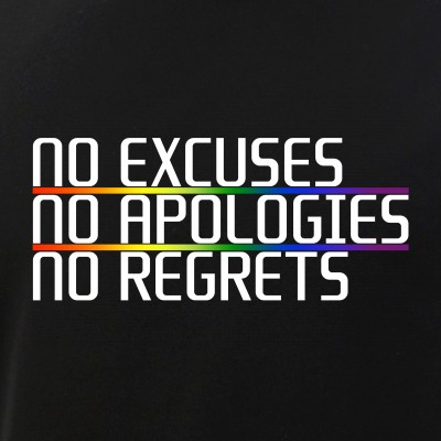 No Excuses, No Apologies, No Regrets