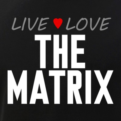 Live Love The Matrix