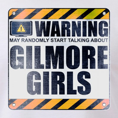 Warning: Gilmore Girls