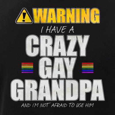 Warning - I Have a Crazy Gay Grandpa