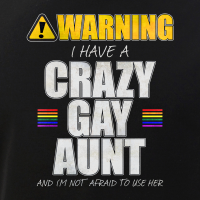 Warning - I Have a Crazy Gay Aunt