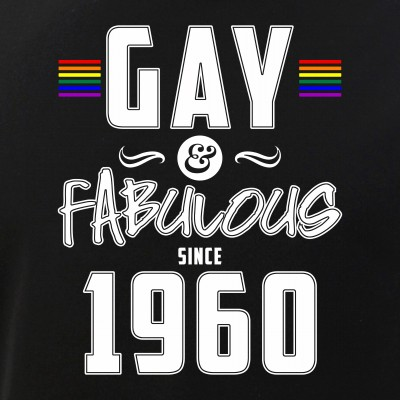 Gay and Fabulous Since 1960